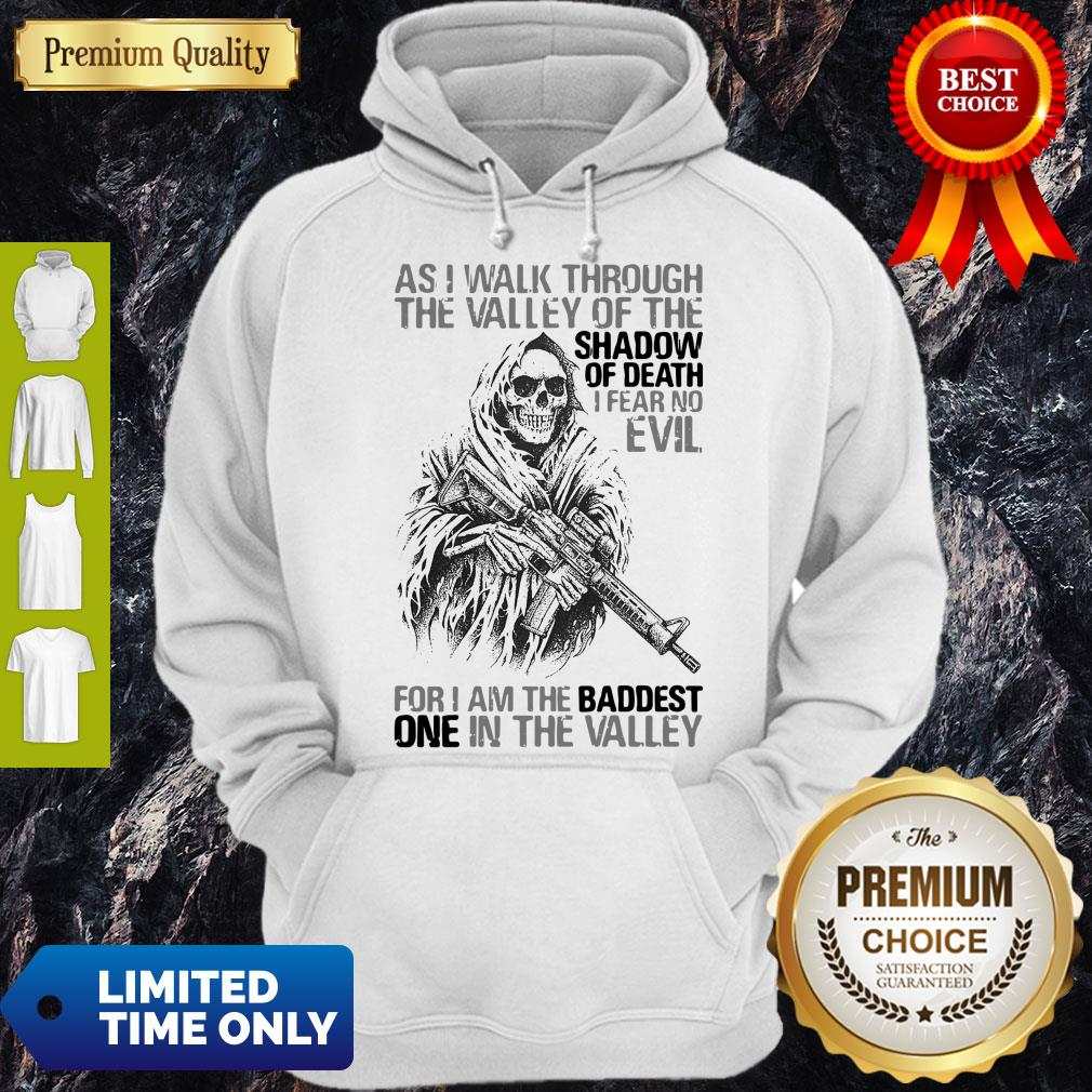 As I Walk Through The Valley Of The Shadow Of Death I Fear No Evil For I Am The Baddest One In The Valley Hoodie