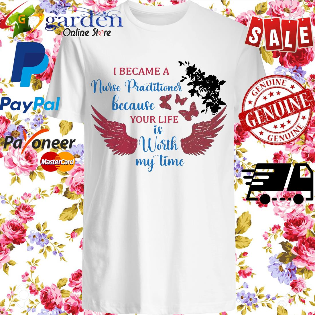 I Became A Nurse Practitioner Because Your Life Is Worth My Time Shirt