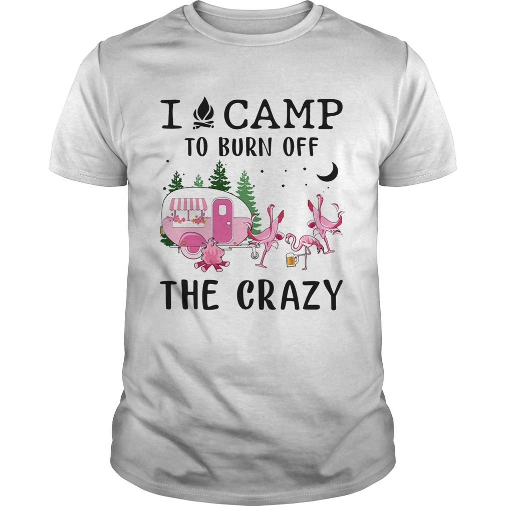 I Camp To Burn Off The Crazy  Unisex