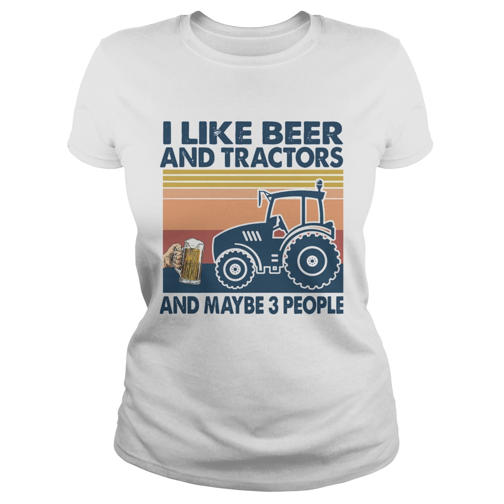 I Like Beer And Tractors And Maybe 3 People Vintage Classic Ladies