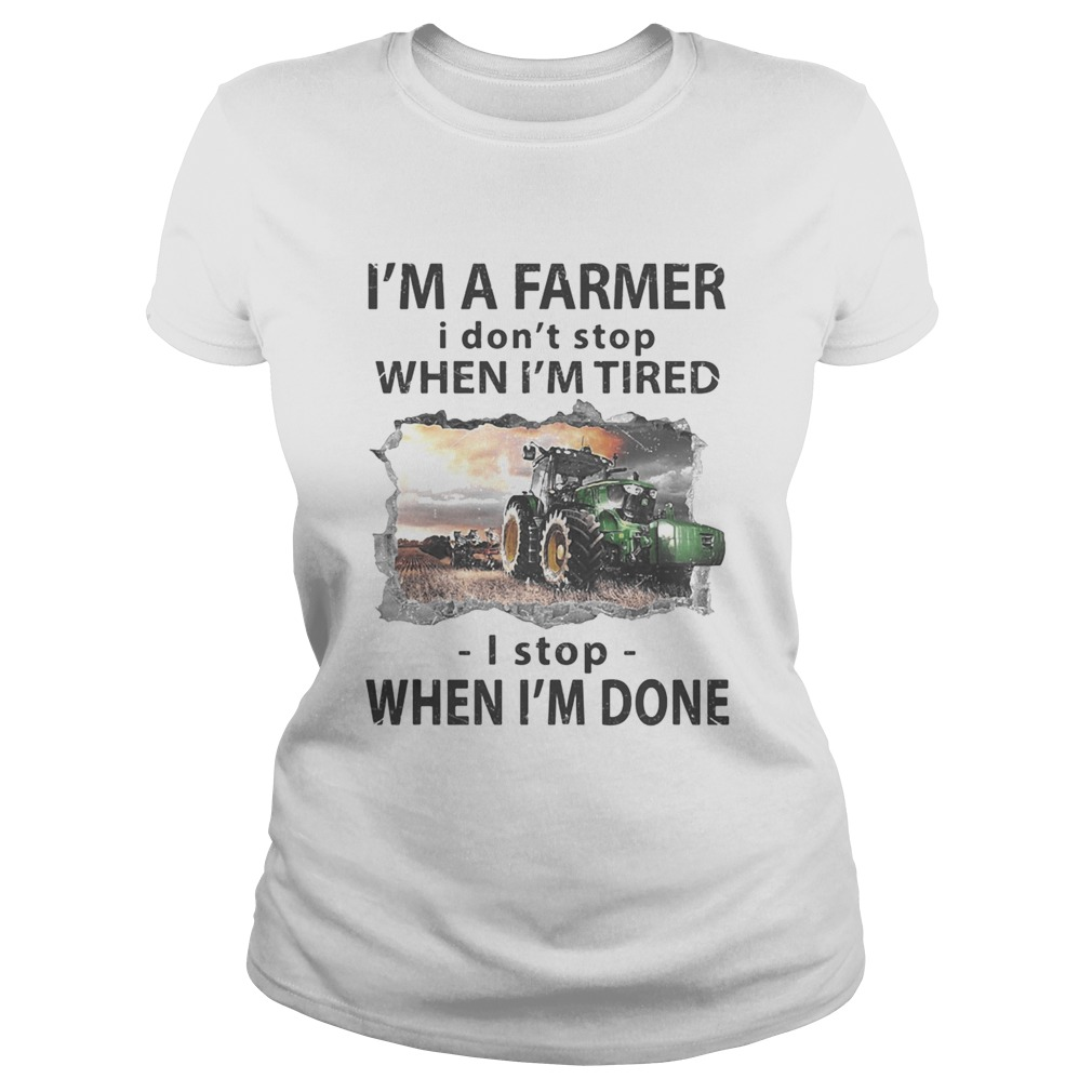 Im a farmer i dont stop when im tired i stop when im done Classic Ladies