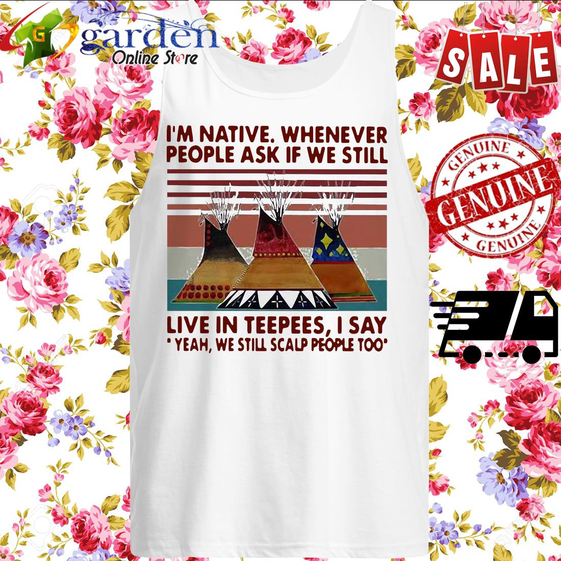 I'm Native Whenever People Ask If We Still Live Inpees I Say Yeah We Still Scalp People Too Vintage tank top