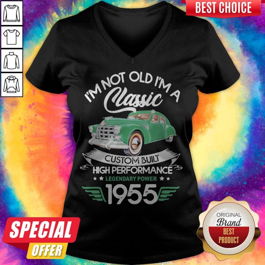 I'm Not Old I'm A Classic Custom Built High Performance Legendary Power 1955 V-neck