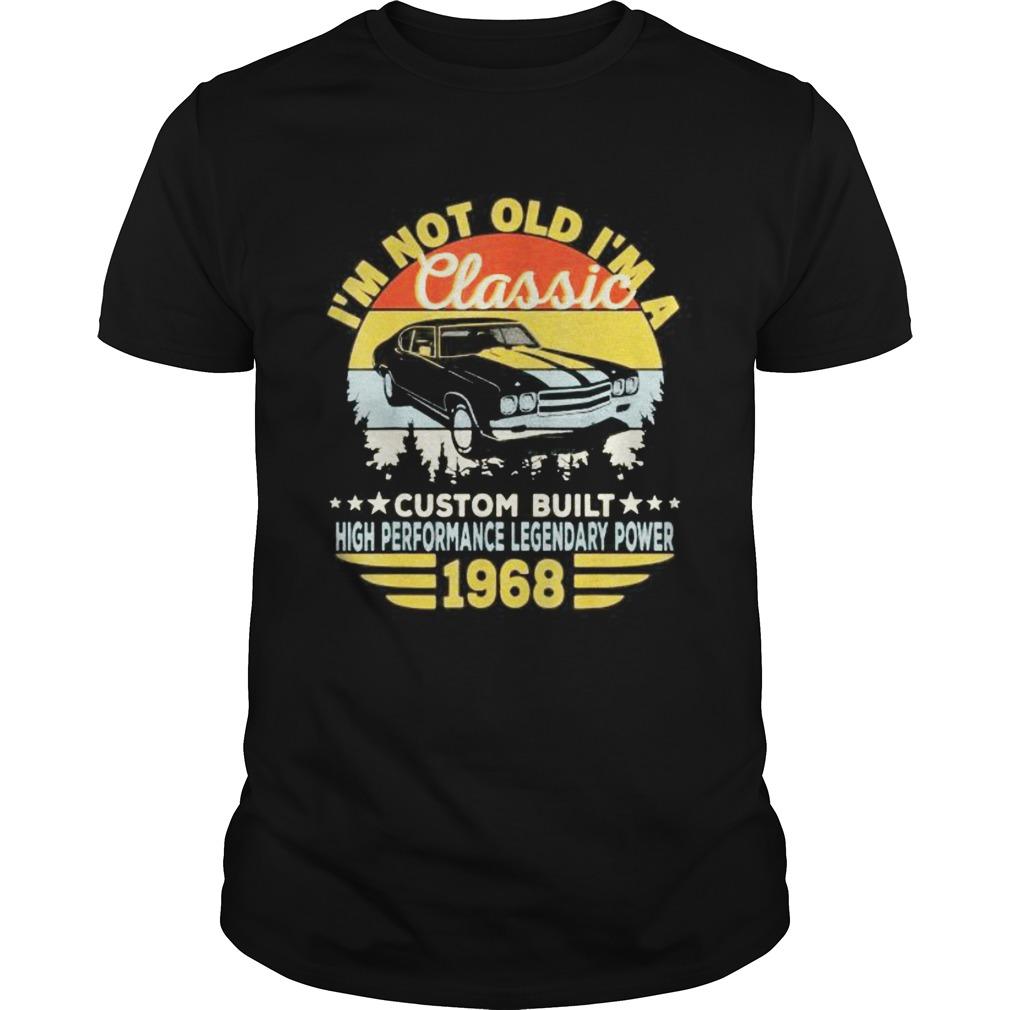 Im not old Im a classic custom built high performance legendary power 1968 vintage retro Unisex