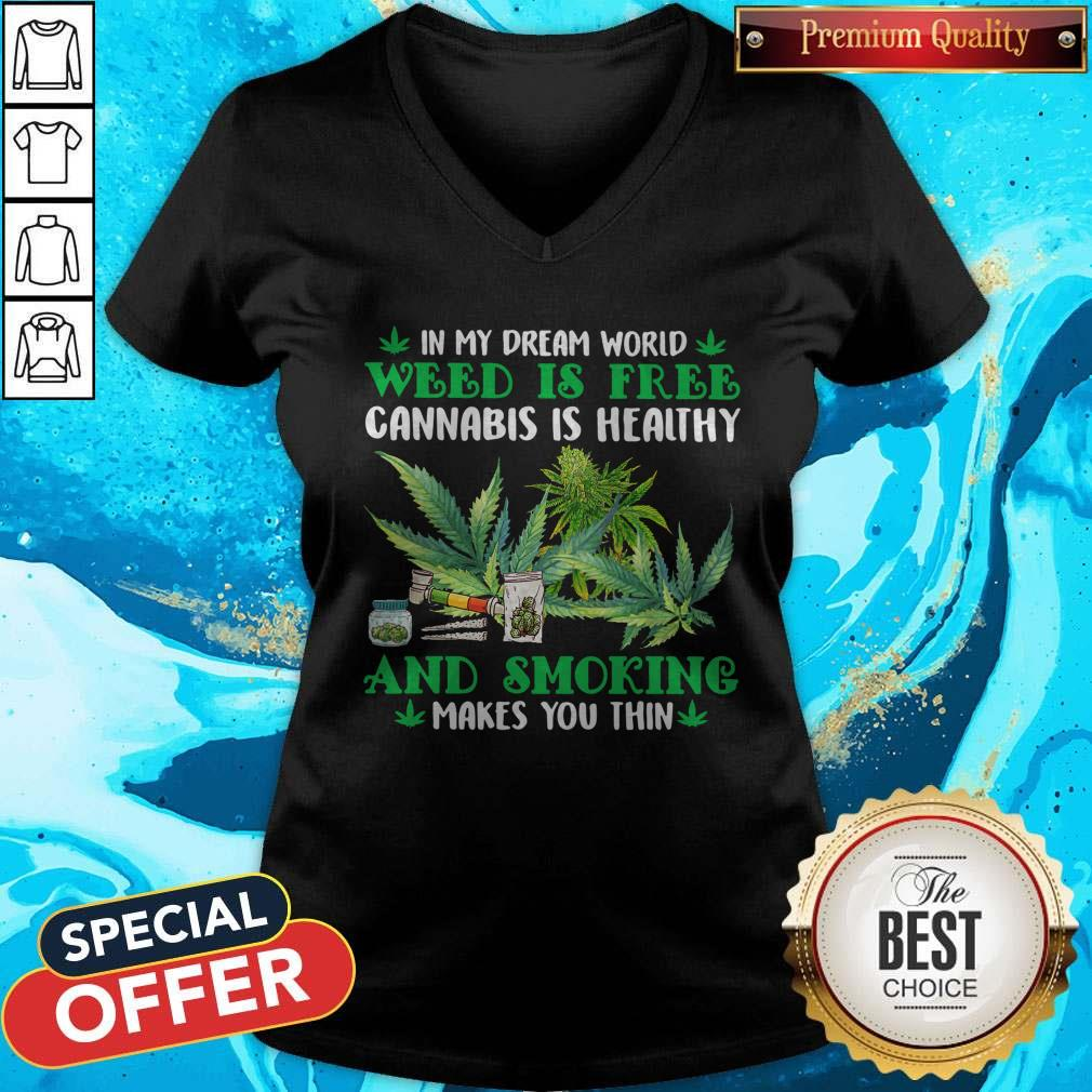 In My Dream World Weed Is Free Cannabis Is Healthy And Smoking Makes You Thin V-neck