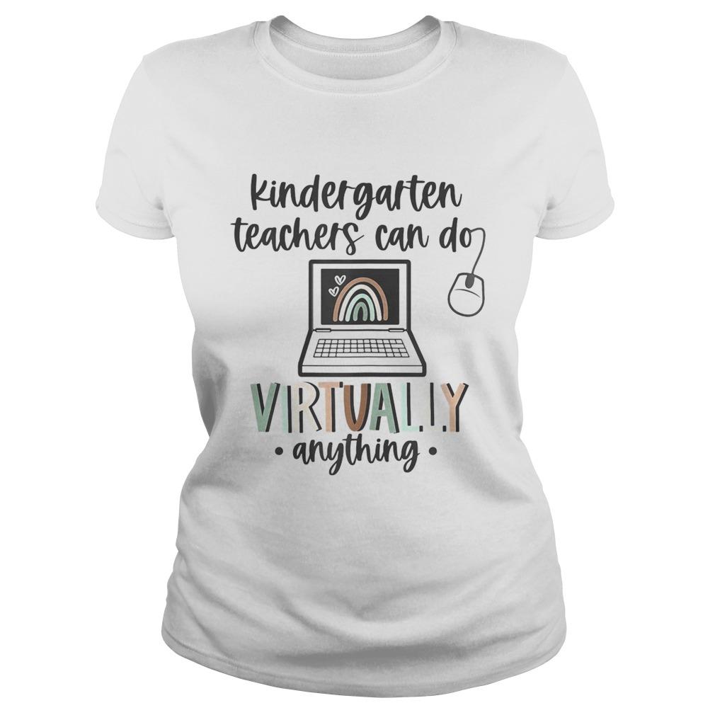 Kindergarten teachers can do virtually anything rainbow Classic Ladies