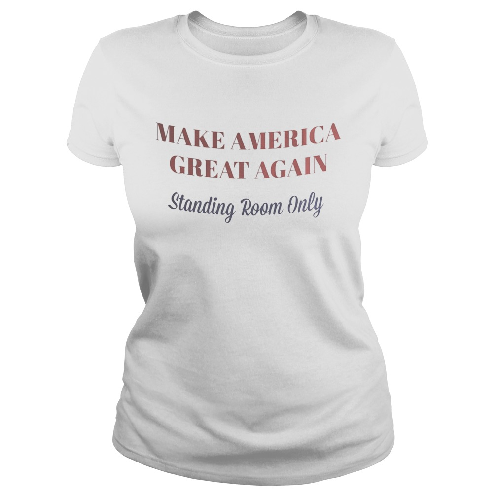 Make America great again standing room only Classic Ladies
