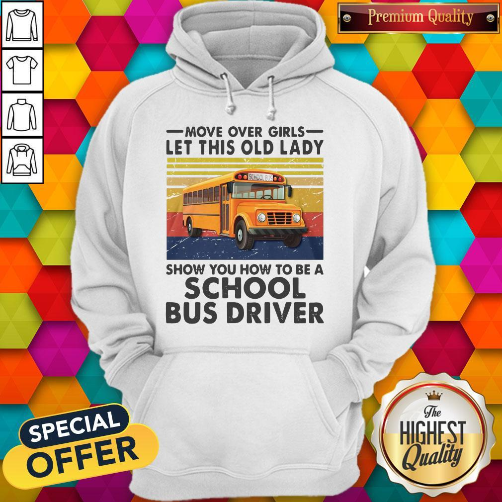 Move Over Girls Let This Old Lady Show You To Be A School Bus Driver Vintage Hoodie