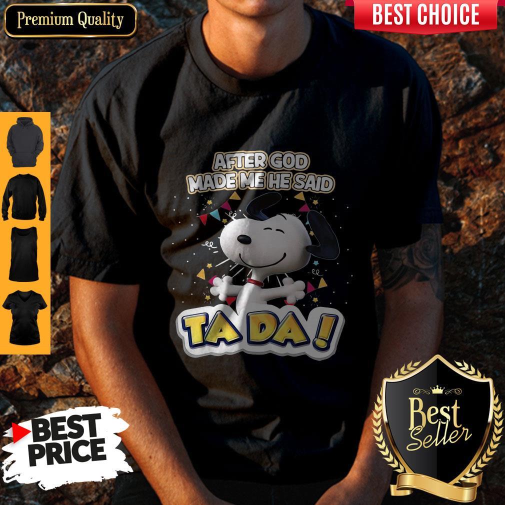 Nice After God Made Me He Said Ta Da Snoopy Shirts