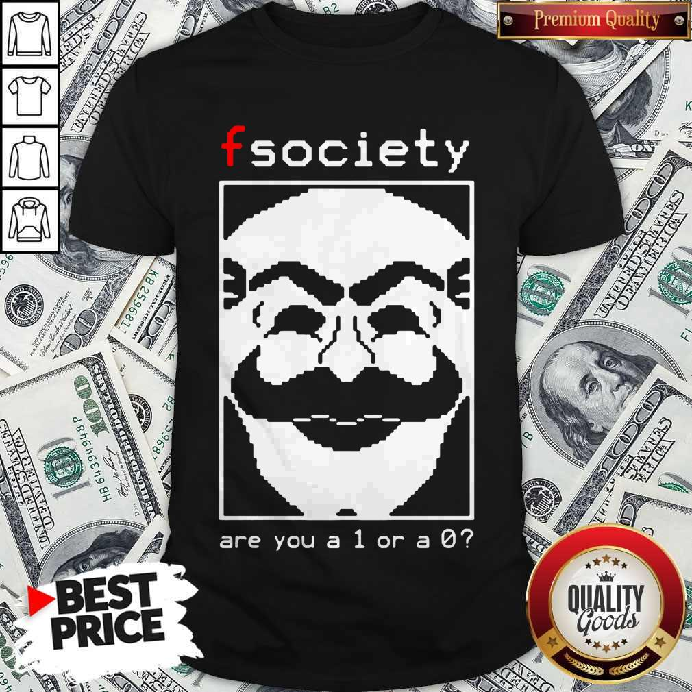 Nice Fsociety Are You A 1 Or A 0 Shirt