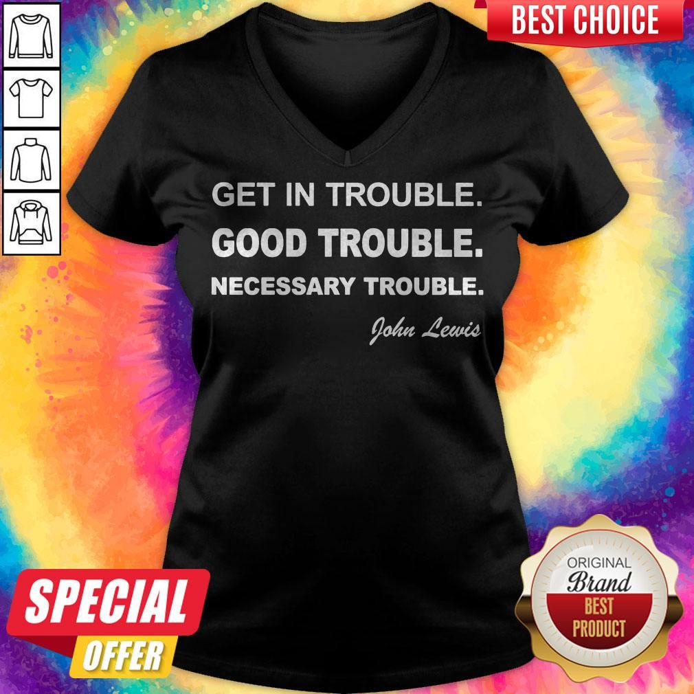 Nice Get In Trouble Good Trouble Necessary Trouble V-neck