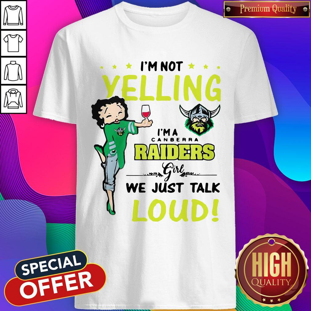 Nice I'm Not Yelling I'm A Canberra Raiders Girl We Just Talk Loud Shirt