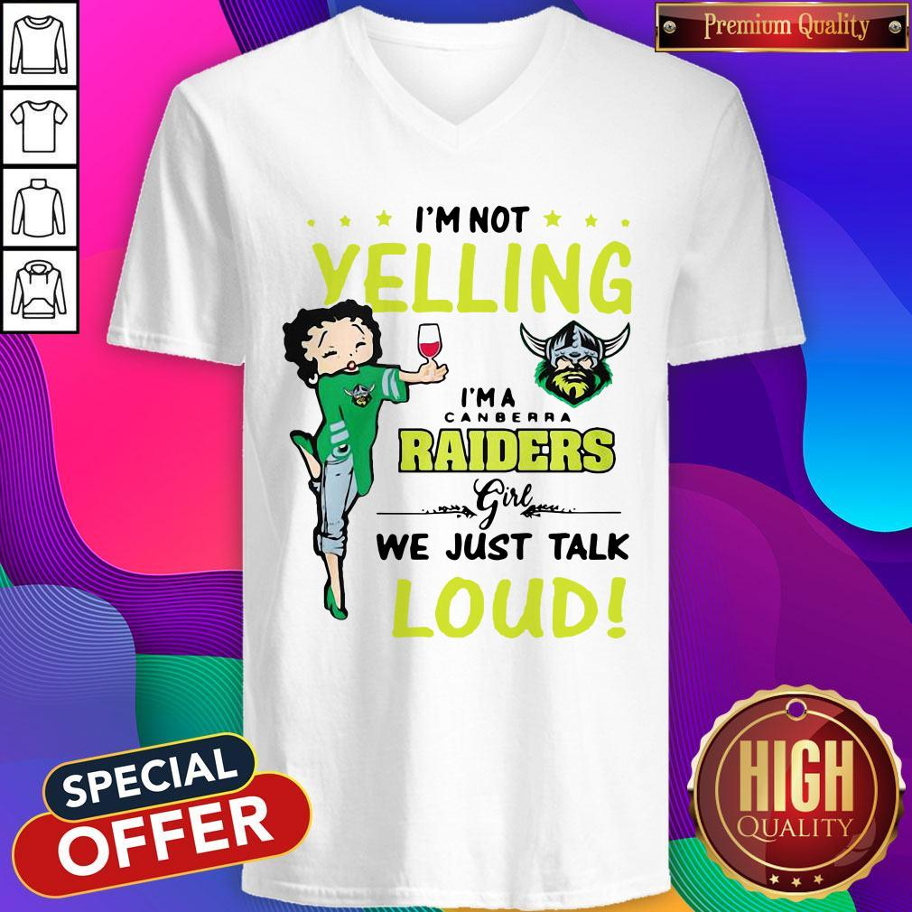 Nice I'm Not Yelling I'm A Canberra Raiders Girl We Just Talk Loud V-neck