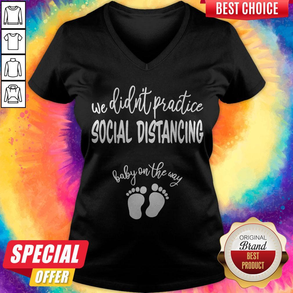 Nice We Didn't Practice Social Distancing Baby On The Way V-neck
