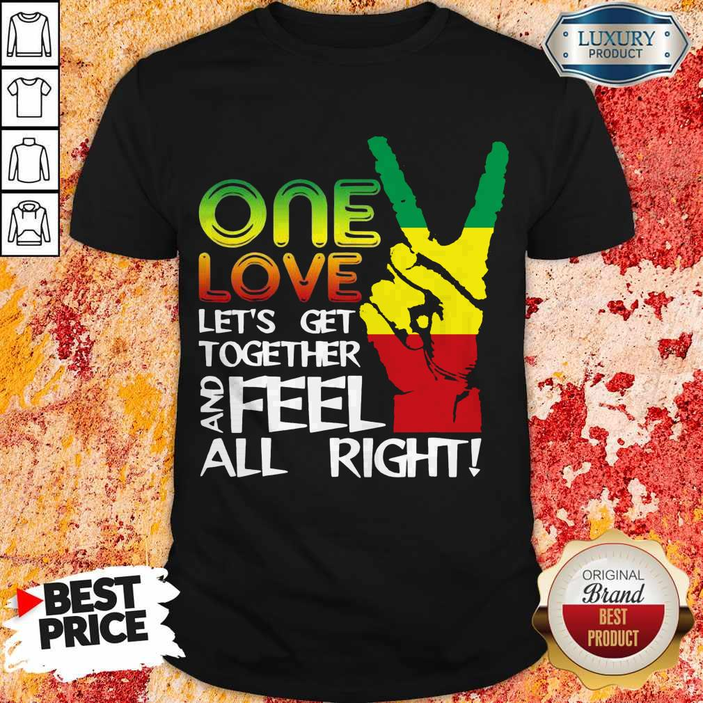 One Love Let's Get Together And Feel All Right Reggae Caribbean Pride Hand Flag Shirt