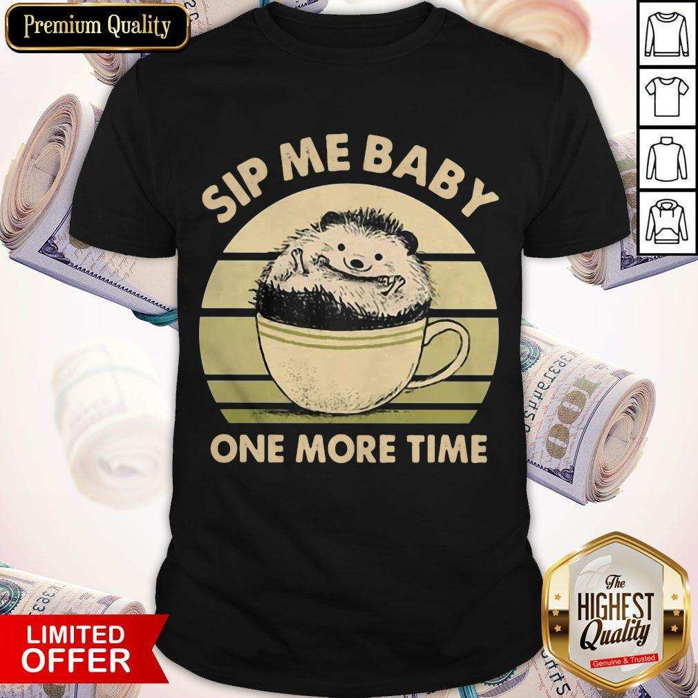 Premium Hedgehog Sip Me Baby One More Time Vintage Shirt