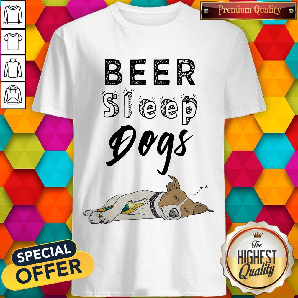 Pretty Beer Sleep Dogs Shirt