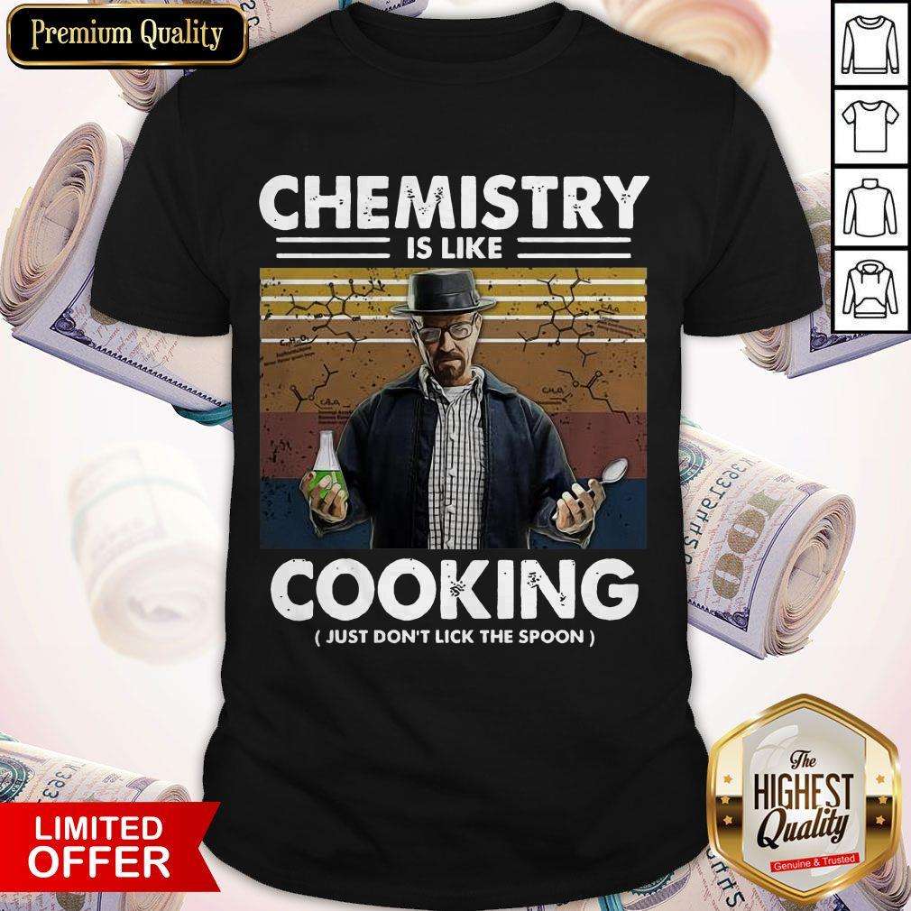 Pretty Chemistry Is Like Cooking Just Don't Lick The Spoon Shirt
