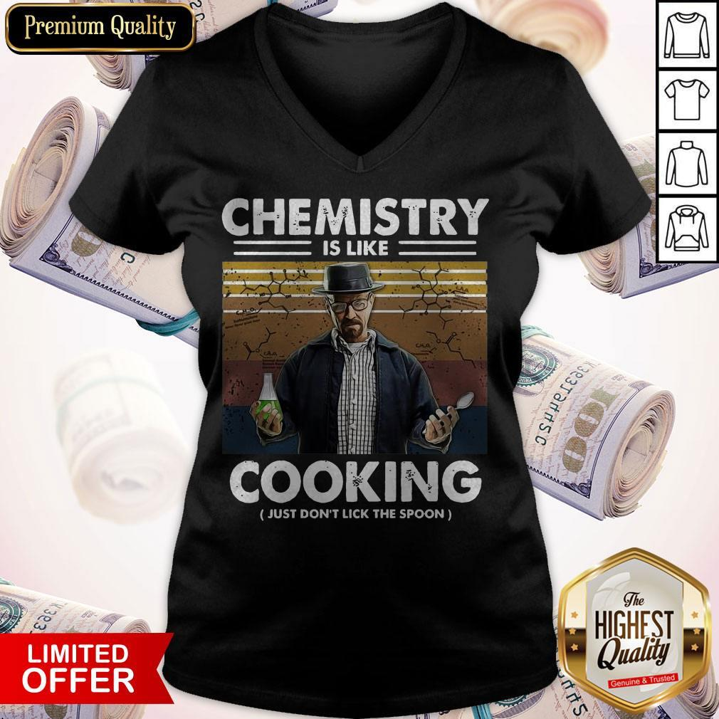 Pretty Chemistry Is Like Cooking Just Don't Lick The Spoon V-neck