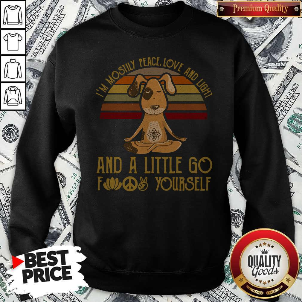 Pretty Dog Yoga I'm Mostly Peace Love And Light And A Little Go Fuck Yourself Vintage Sweatshirt