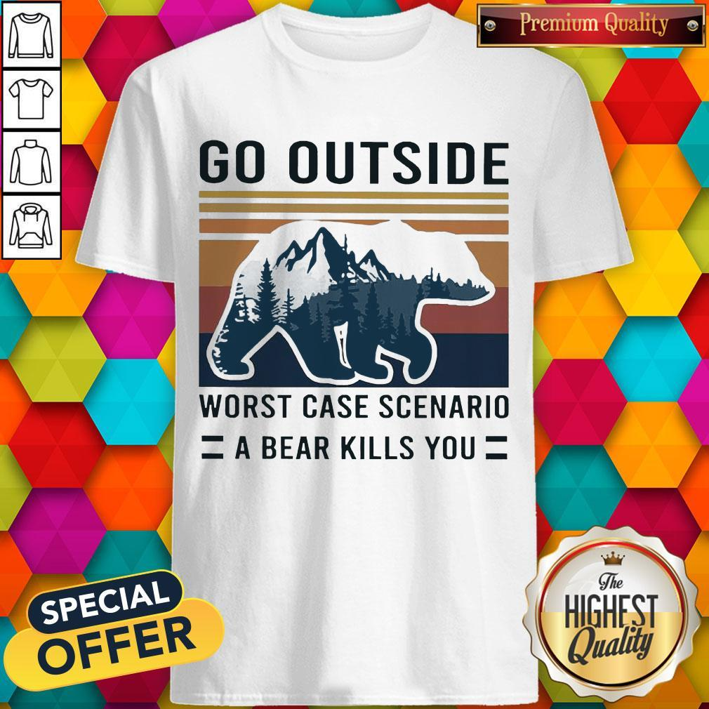 Pretty Go Outside Worst Case Scenario A Bear Kills You Vintage Shirt