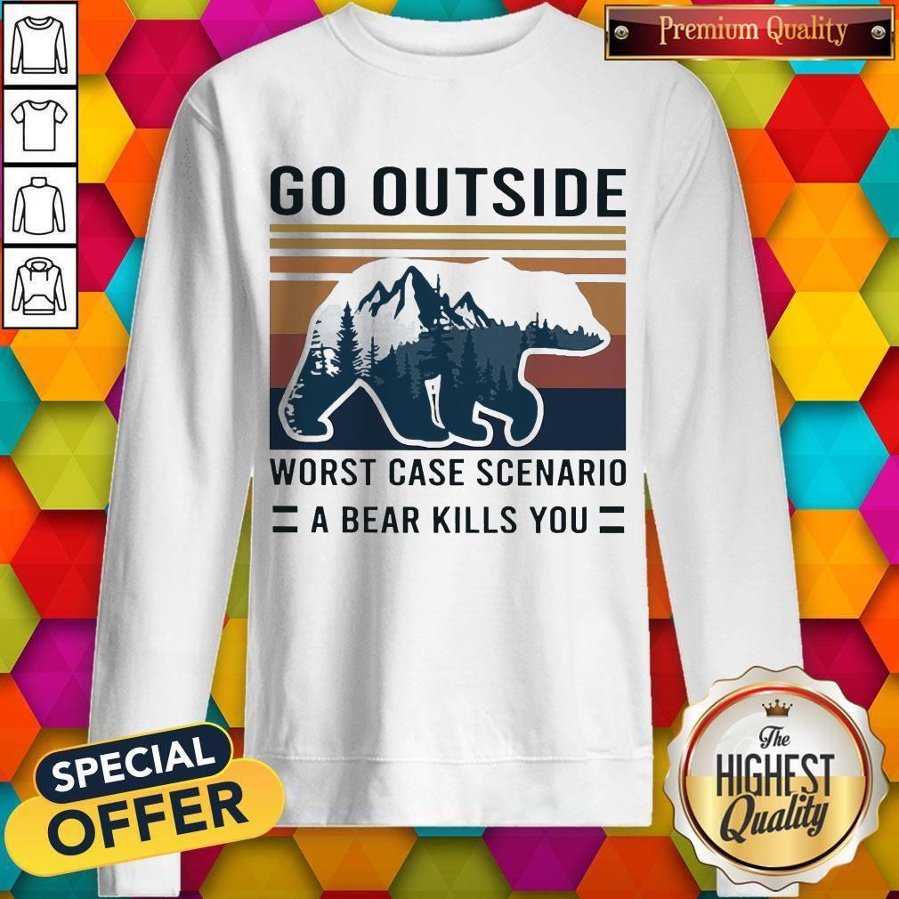 Pretty Go Outside Worst Case Scenario A Bear Kills You Vintage Sweatshirt