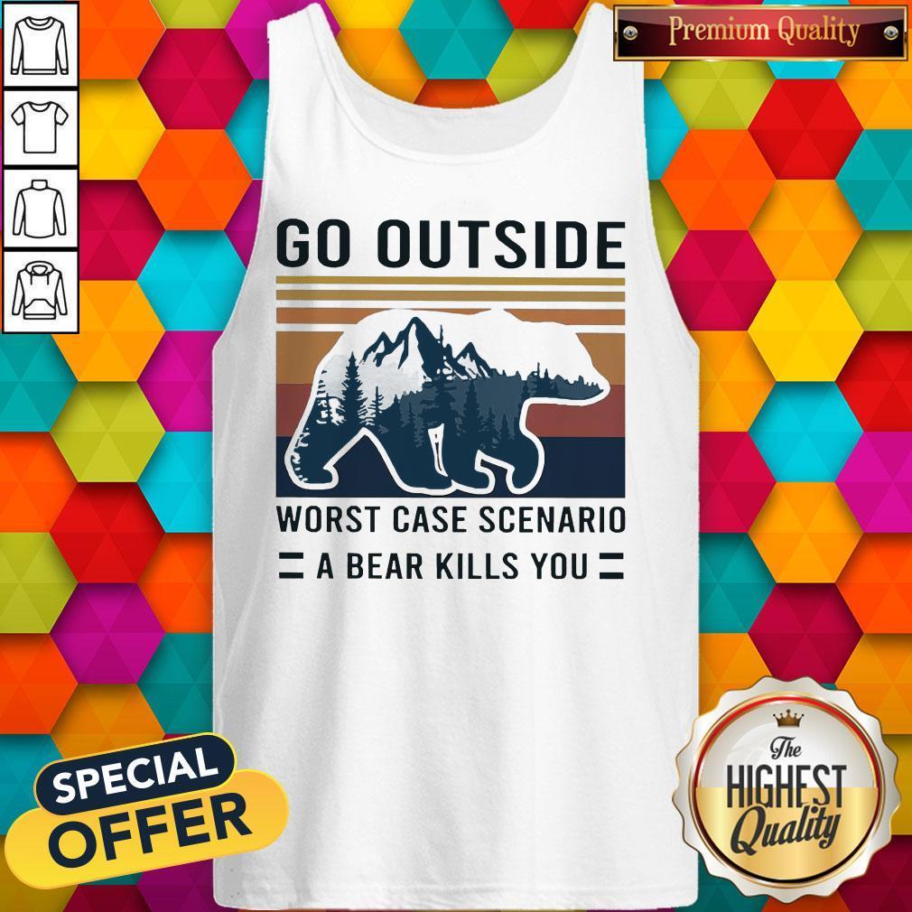 Pretty Go Outside Worst Case Scenario A Bear Kills You Vintage Tank Top