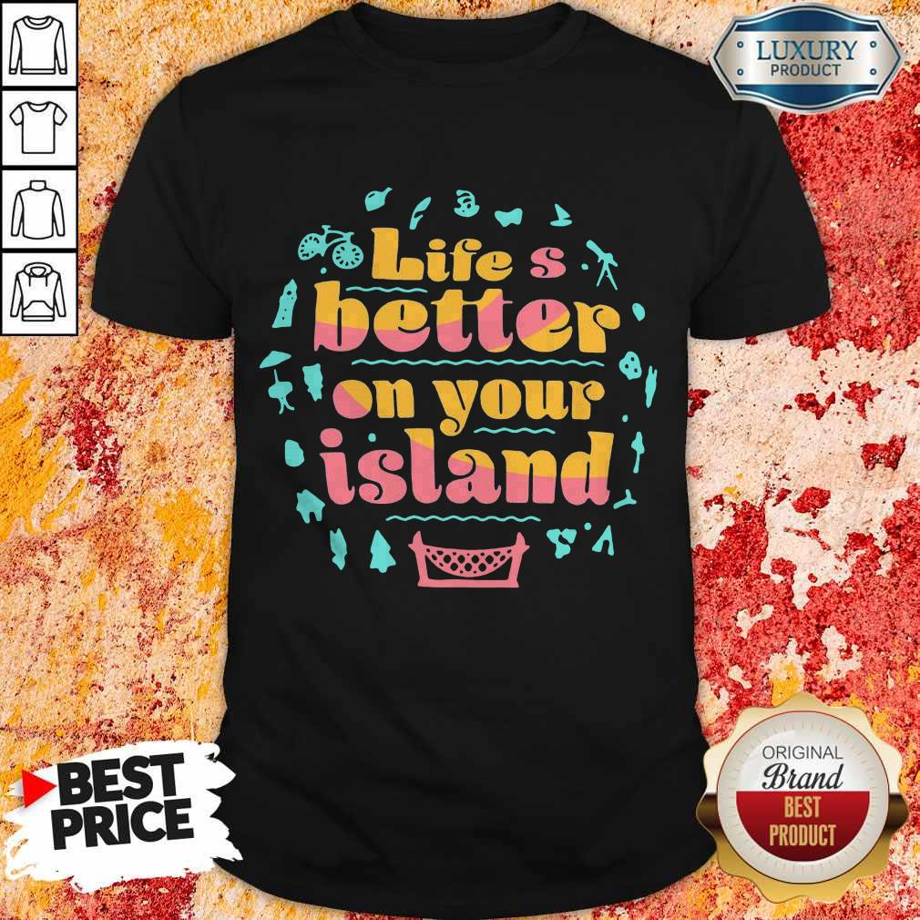 Pretty Life's Better On Your Island Unisex Shirt