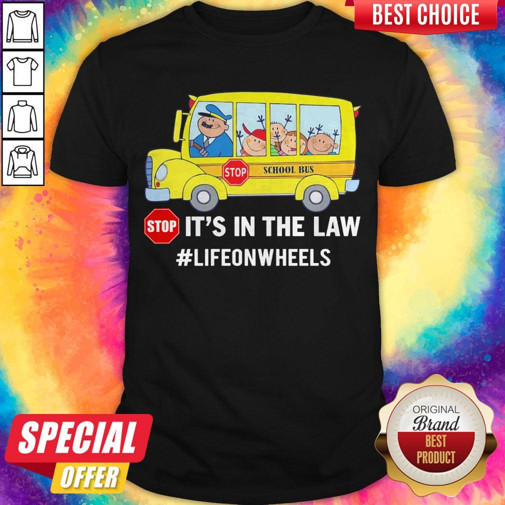 Pretty Stop School Bus Stop It's In The Law Lifeonwheels Shirt