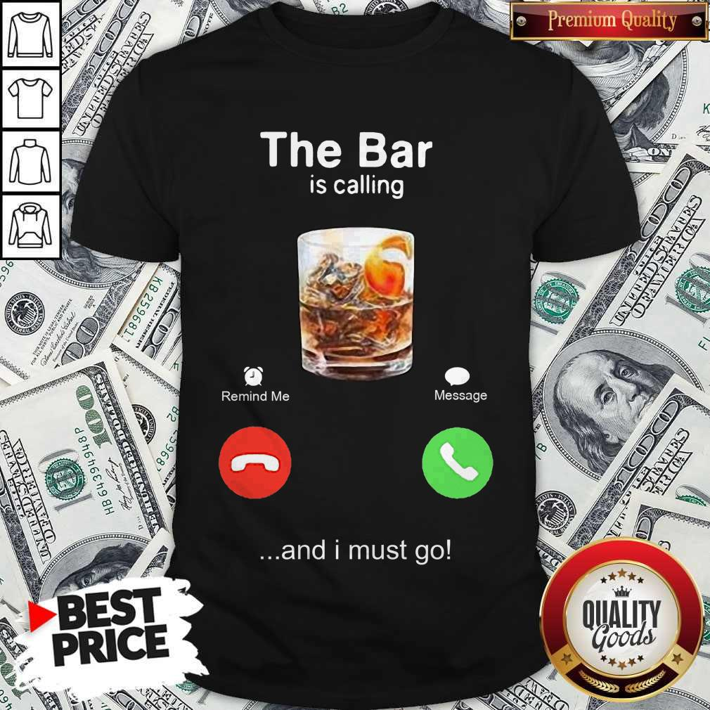 Pretty The Bar Is Calling And I Must Go Shirt