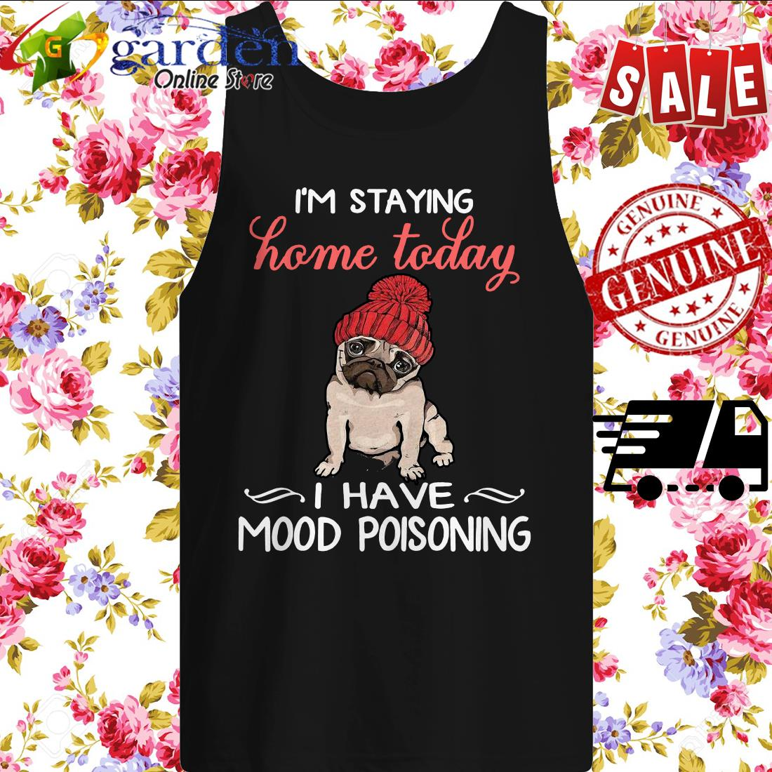 Pug I'm Staying Home Today I Have Mood Poisoning tank top