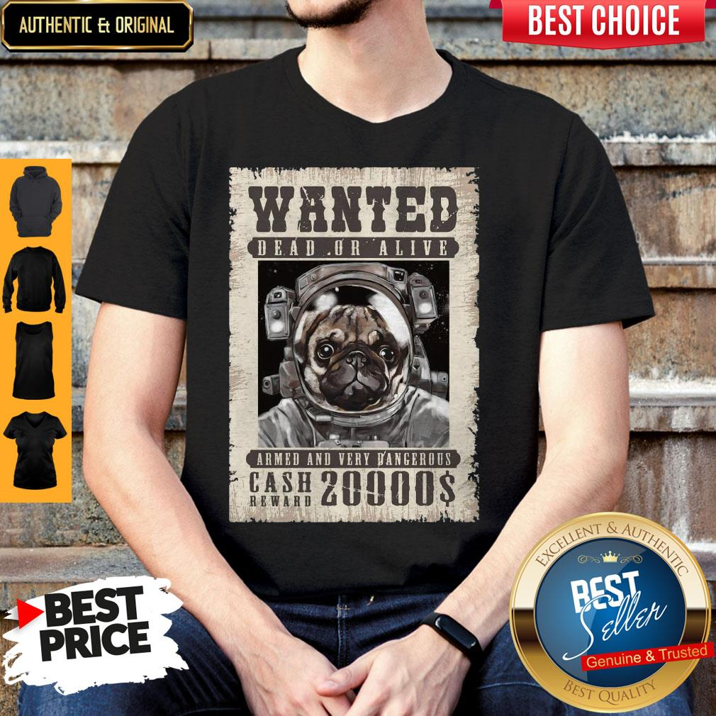 Pug Wanted Dead Or Alive Armed And Very Dangerous Cash Reward 20000$ Shirt