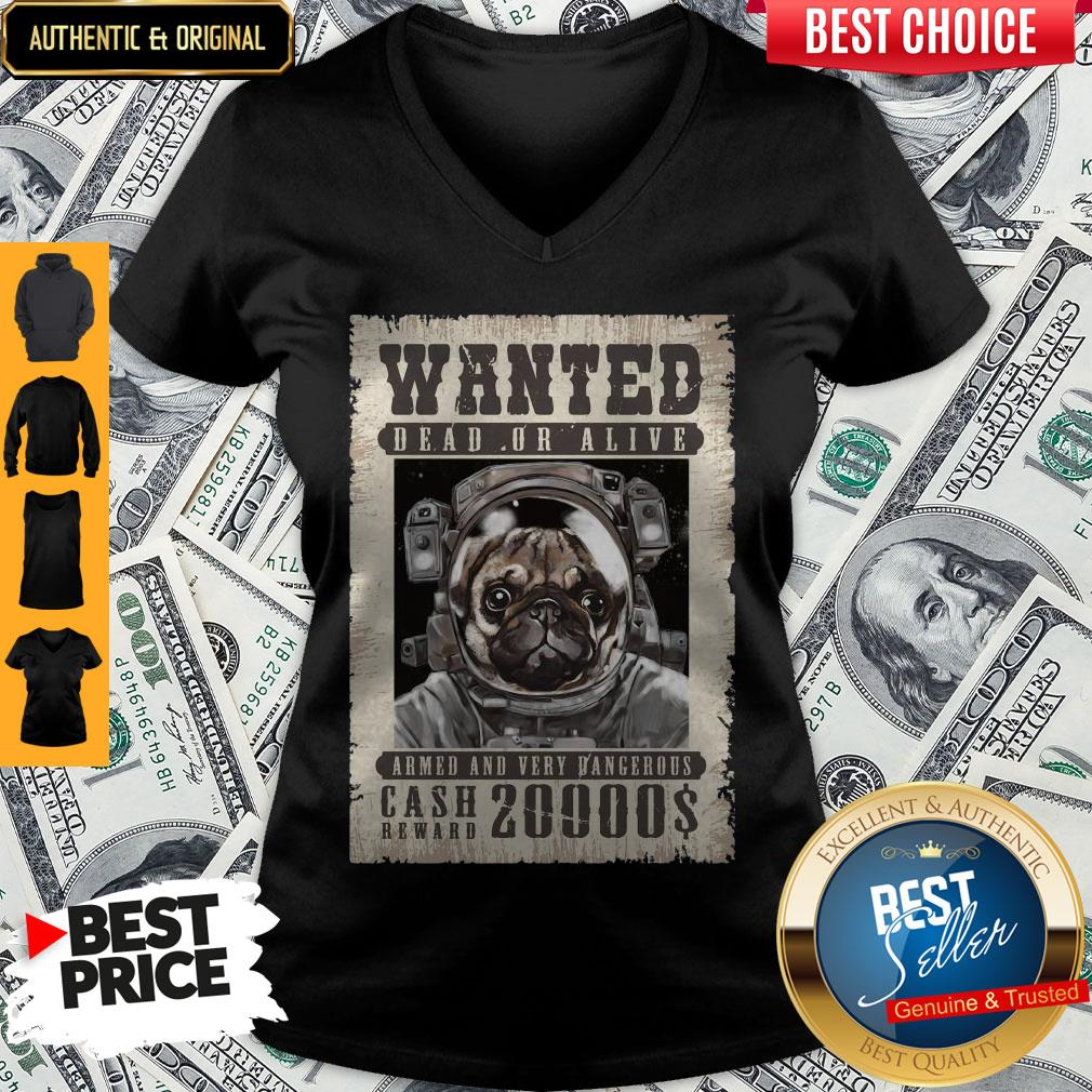 Pug Wanted Dead Or Alive Armed And Very Dangerous Cash Reward 20000$ V-neck