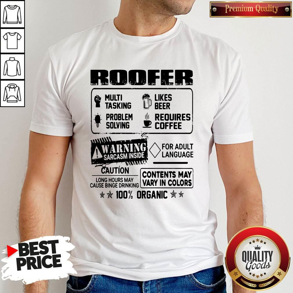 Roofer Warning Sarcasm Inside Caution Contents May Vary In Color 100 Percent Organic Shirt