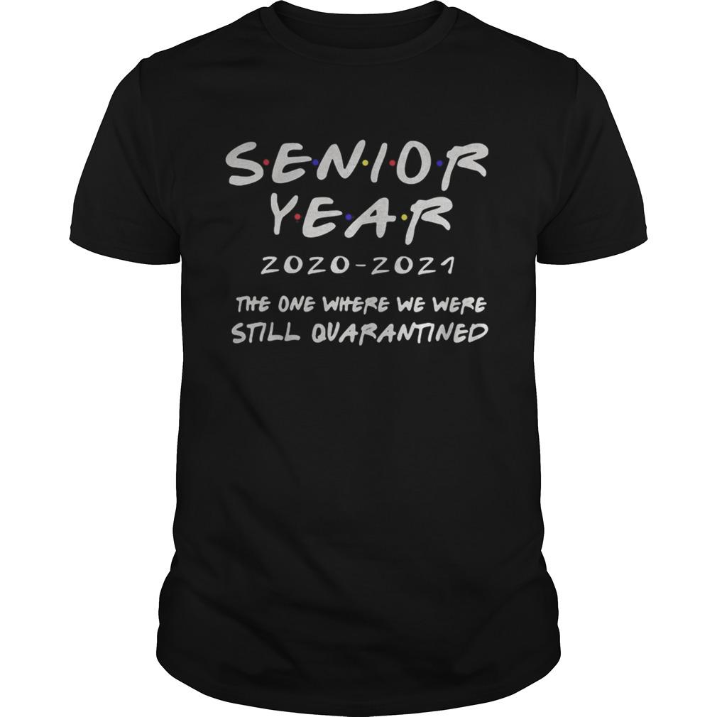 Senior year 20202021 the one where we were still quarantined Unisex