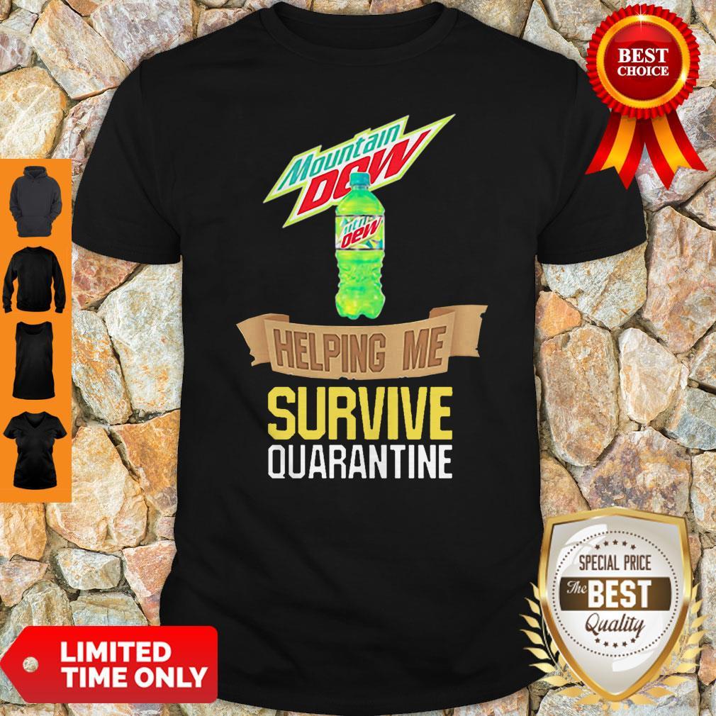 Mountain Dew Helping Me Survive Quarantine Shirt