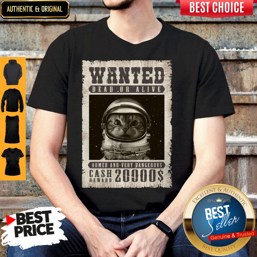 Space Catet Wanted Dead Or Alive Armed And Very Dangerous Cash Reward 20000$ Shirt