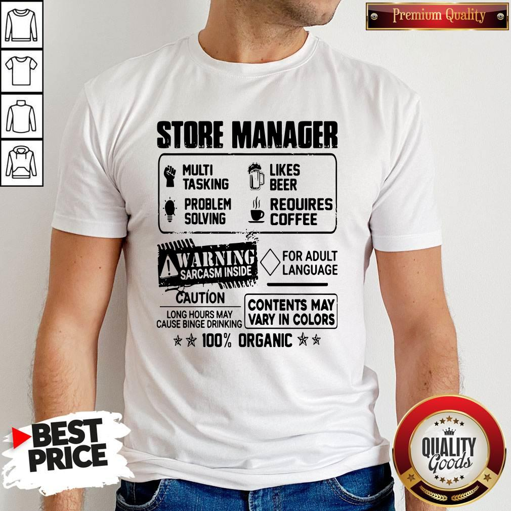 Store Manager Warning Sarcasm Inside Caution Contents May Vary In Color 100 Percent Organic Shirt
