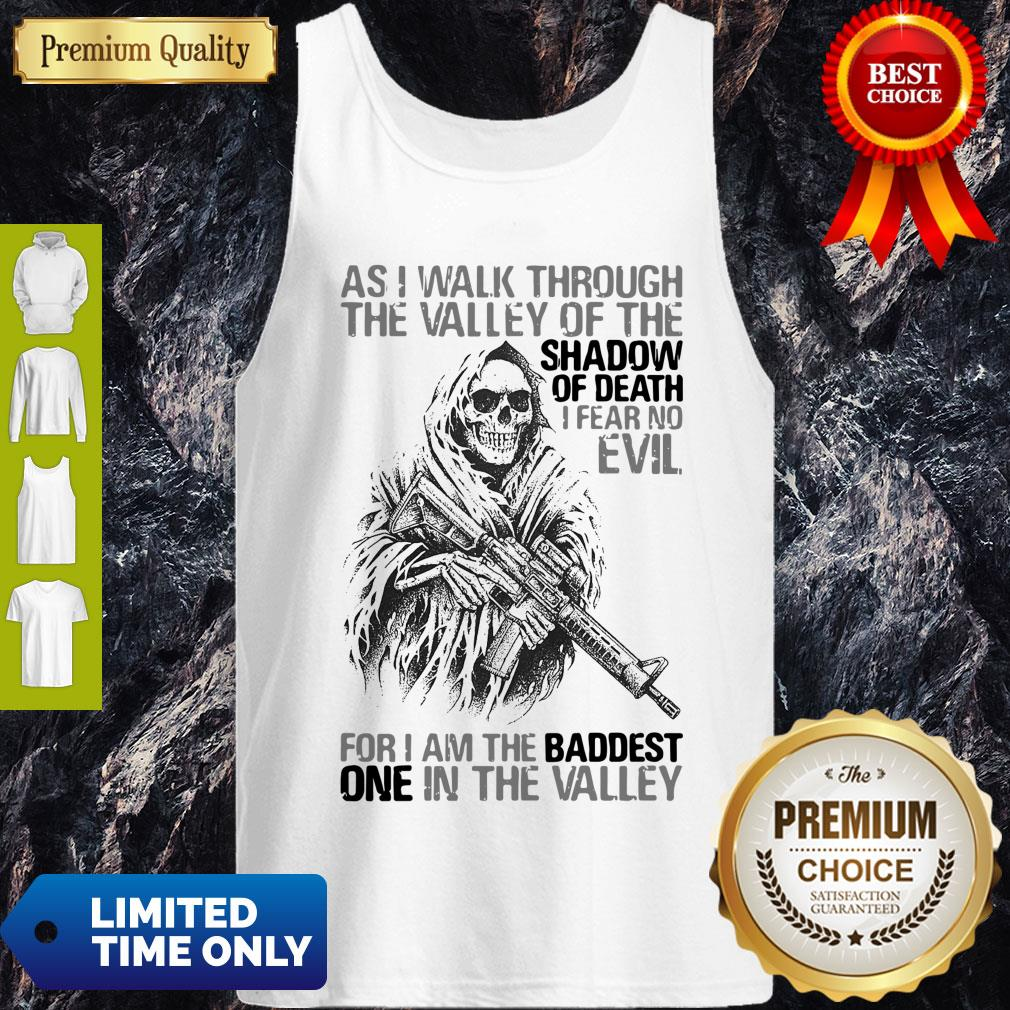 As I Walk Through The Valley Of The Shadow Of Death I Fear No Evil For I Am The Baddest One In The Valley Tank Top