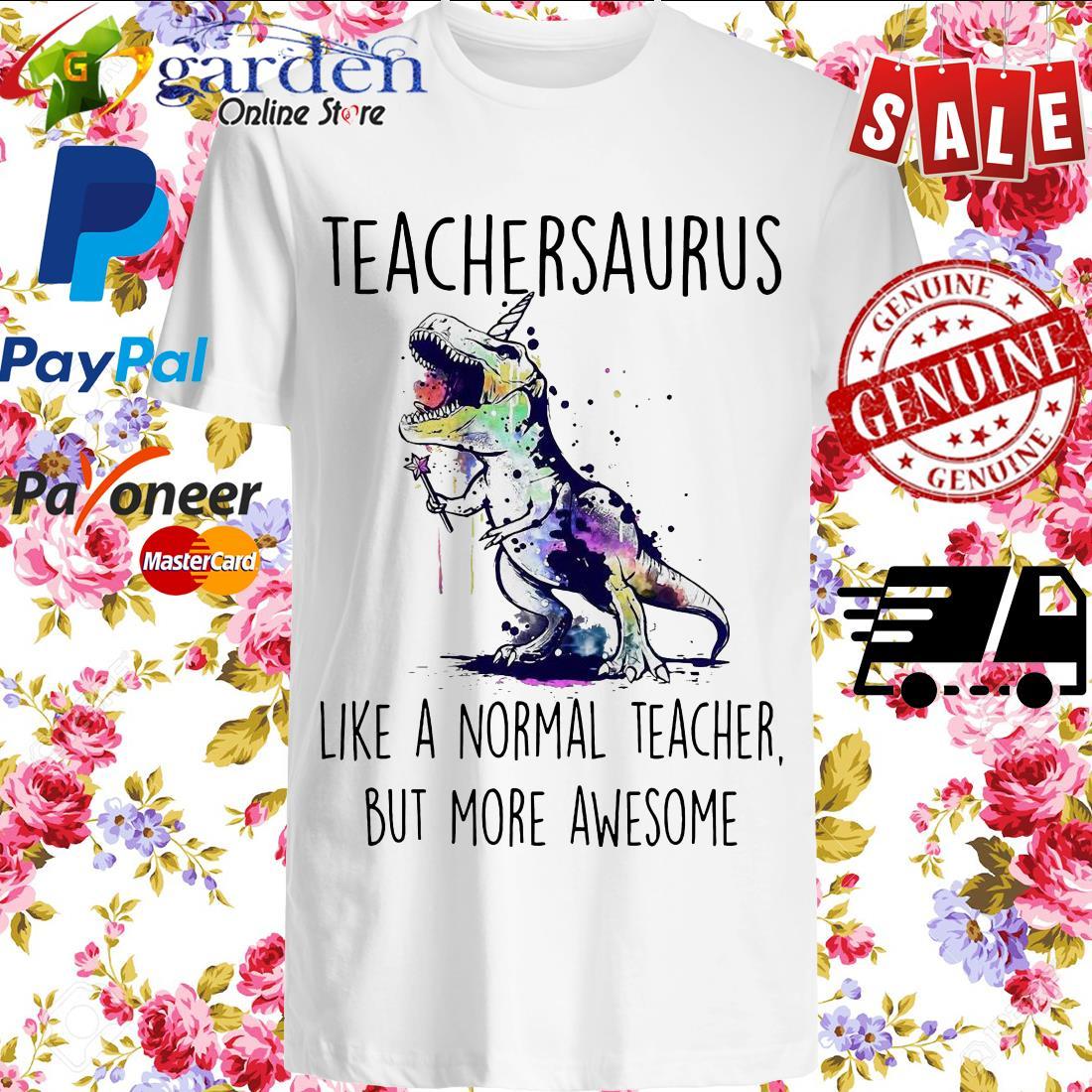 Teachersaurus Like A Normal Teacher But More Awesome Shirt