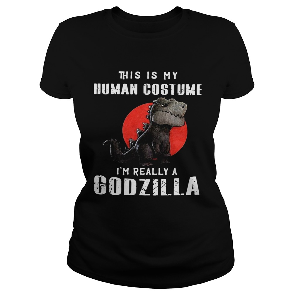 This Is My Human Costume Im Really A Godzilla Classic Ladies
