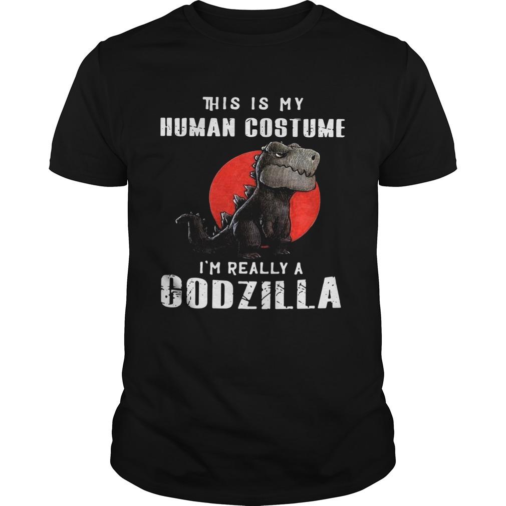 This Is My Human Costume Im Really A Godzilla Unisex