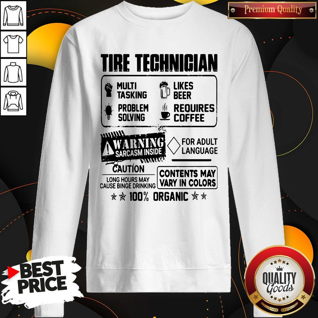 Tire Technigian Warning Sarcasm Inside Caution Contents May Vary In Color 100 Percent Organic Sweatshirt