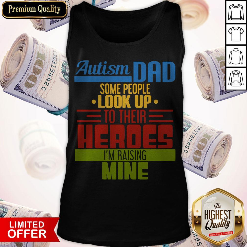 Top Autism Dad Some People Look Up To Their Heroes I'm Raising Mine Tank Top