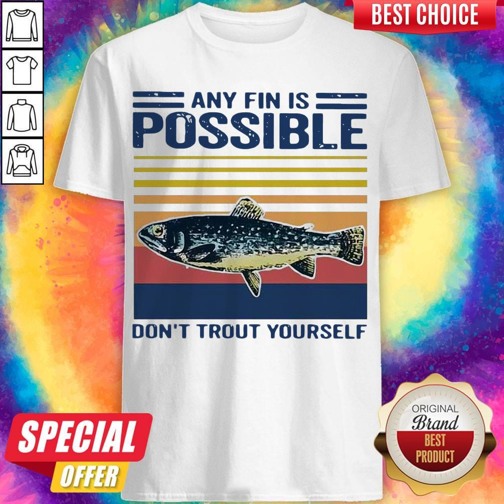 Top Fishing Any Fin Is Possible Don't Trout Yourself Vintage Shirt