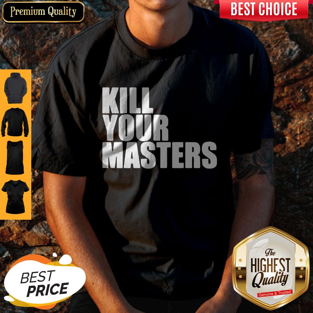 Top Kill Your Masters Shirt