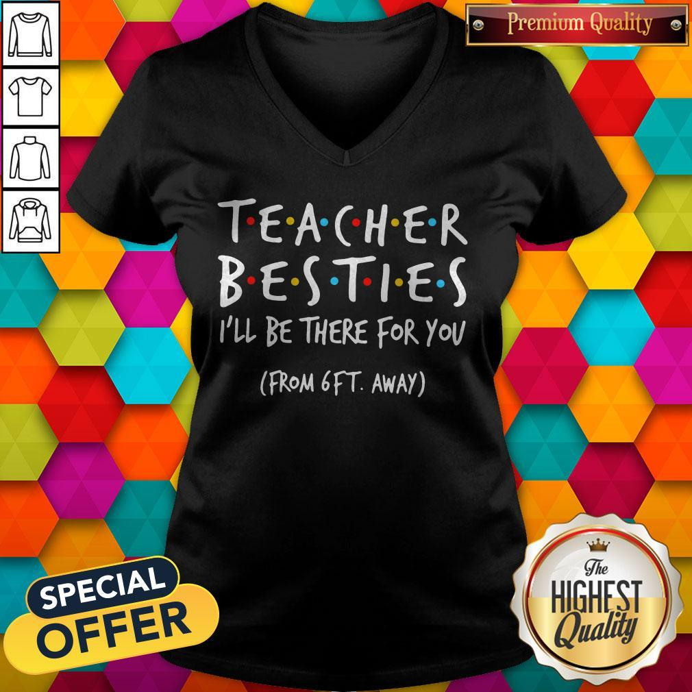 Top Teacher Besties I'll Be There For You From 6ft Away V-neck