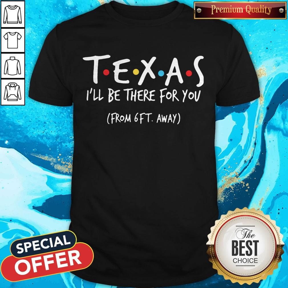 Top Texas I'Ll Be There For You From 6ft Away Shirt