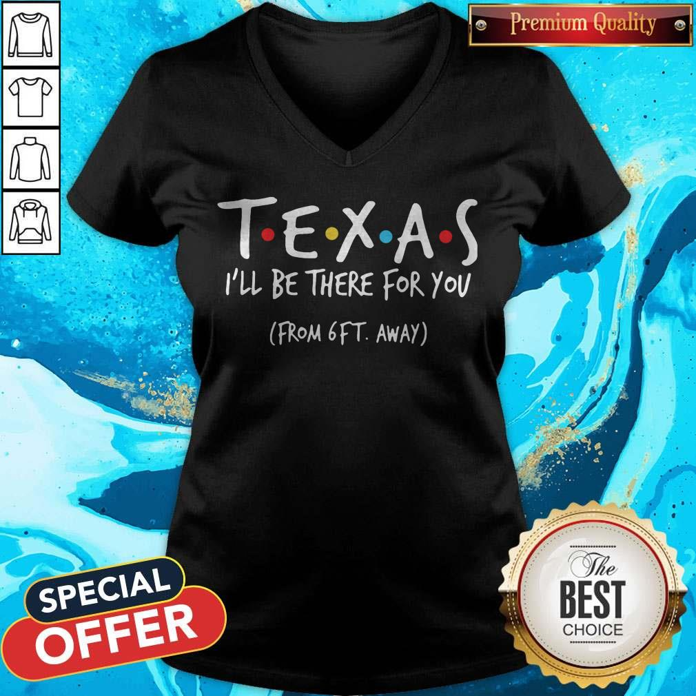 Top Texas I'Ll Be There For You From 6ft Away V-neck
