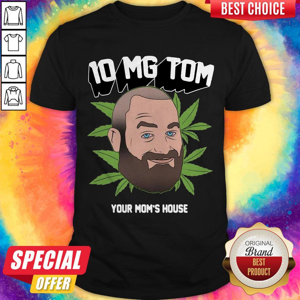 Top Tom Segura Weed 10mg Your Mom's House Shirt